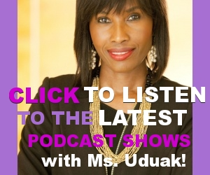 Click to Listen to The Latest Podcast Shows with Ms Uduak